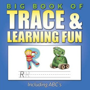 Big Book of Trace & Learning Fun  : Including ABC's