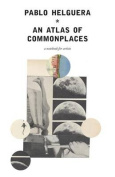 An Atlas of Commonplace. a Notebook for Artists