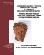 Musees Archaeologiques D'Istanbul Catalogue Des Figurines En Terre Cuite Grecques Et Romaines de Smyrne / Istanbul Arkeoloji Muzeleri Yunan-Roma Donemi Pismis Toprak Smyrna Figurinleri Katalogu