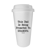 Funny Guy Mugs This Dad Is Being Promoted To Grandpa Travel Tumbler, White, 470ml