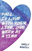 Fall in Love with Your Life, One Week at a Time