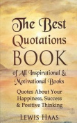 The Best Quotations Book of All Motivational & Inspirational Books  : Quotes about Your Happiness, Success & Positive Thinking