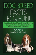 Dog Breed Facts for Fun! Book B