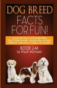 Dog Breed Facts for Fun! Book J-M