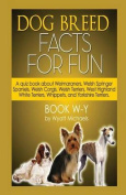 Dog Breed Facts for Fun! Book W-Y