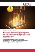 Escala Tecnologica Para El Desarrollo Empresarial En Mexico [Spanish]