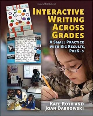 Interactive Writing Across Grades: A Small Practice with Big Results, Prek-5