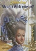 Quien Fue Maria Antonieta?  [Spanish]