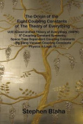 The Origin of the Eight Coupling Constants of the Theory of Everything