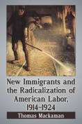 New Immigrants and the Radicalization of American Labor, 1914-1924