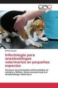 Infectologia Para Anestesiologos Veterinarios En Pequenas Especies [Spanish]