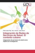 Integracion de Redes de Servicios de Salud. El Contexto Cubano [Spanish]