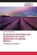 Evaluacion Formativa del Programa 3x1 Para Migrantes En Iguala, Mexico [Spanish]