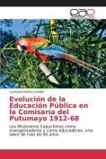 Evolucion de La Educacion Publica En La Comisaria del Putumayo 1912-68 [Spanish]