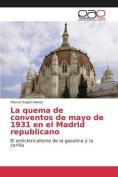 La Quema de Conventos de Mayo de 1931 En El Madrid Republicano [Spanish]
