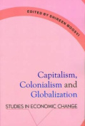Capitalism, Colonialism & Globalization - Studies in Economic Change