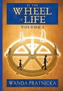 In the Wheel of Life: Volume 1