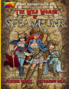 The Wild Women of Steampunk Adult Colouring Book
