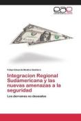 Integracion Regional Sudamericana y Las Nuevas Amenazas a la Seguridad [Spanish]