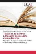 Tecnicas de Control Adaptable Para Robots Manipuladores [Spanish]