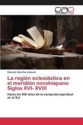 La Region Eclesiastica En El Meridion Novohiapano Siglos XVI- XVIII [Spanish]