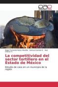 La Competitividad del Sector Tortillero En El Estado de Mexico [Spanish]