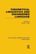 Theoretical Linguistics and Disordered Language (Routledge Library Editions