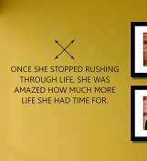Once She Stopped Rushing Through Life She Was Amazed How Much More Life She Had Time for Vinyl Wall Decals Quotes Sayings Words Art Decor Lettering Vinyl Wall Art Inspirational Uplifting