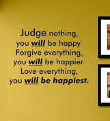 Judge Nothing You Will Be Happy Forgive Everything You Will Be Happier Love Everything You Will Be Happiest Vinyl Wall Decals Quotes Sayings Words Art Decor Lettering Vinyl Wall Art Inspirational Uplifting