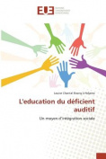 Leducation Du Deficient Auditif [FRE]
