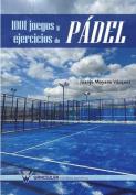 1001 Juegos y Ejercicios de Padel [Spanish]
