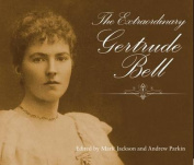 The Extraordinary Gertrude Bell