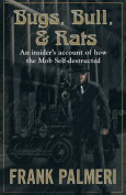 Bugs, Bull, & Rats  : An Insider's Account of How the Mob Self-Destructed