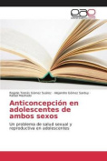Anticoncepcion En Adolescentes de Ambos Sexos [Spanish]