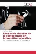 Formacion Docente En La Competencia En Informatica Educativa [Spanish]