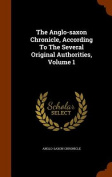 The Anglo-Saxon Chronicle, According to the Several Original Authorities, Volume 1