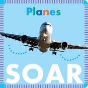 Planes Soar [Board Book]