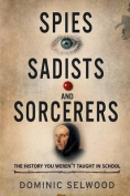 Spies, Sadists and Sorcerers