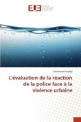 L'Evaluation de La Reaction de La Police Face a la Violence Urbaine [FRE]