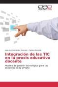 Integracion de Las Tic En La Praxis Educativa Docente [Spanish]