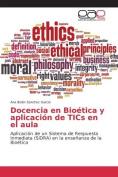 Docencia En Bioetica y Aplicacion de Tics En El Aula [Spanish]