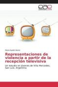 Representaciones de Violencia a Partir de la Recepcion Televisiva [Spanish]