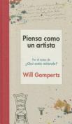Piensa Como Un Artista. y Seras Mas Feliz, Mas Listo y Mas Creativo / Think Like an Artist [Spanish]