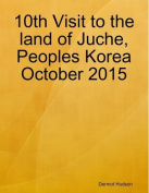 10th Visit to the Land of Juche, Peoples Korea October 2015