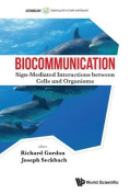 Biocommunication: Sign-Mediated Interactions Between Cells and Organisms