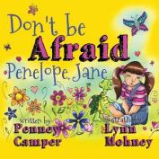 Don't Be Afraid Penelope Jane