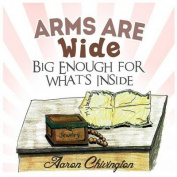 Arms Are Wide, Big Enough for What's Inside