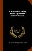 A History of England in the Eighteenth Century, Volume 1