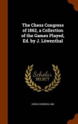 The Chess Congress of 1862, a Collection of the Games Played, Ed. by J. Lowenthal