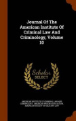Journal of the American Institute of Criminal Law and Criminology, Volume 10